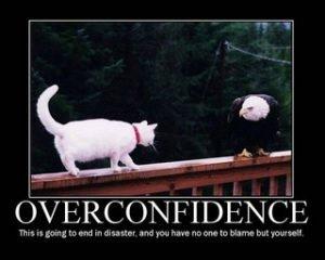 Overconfidence is a Silent Killer